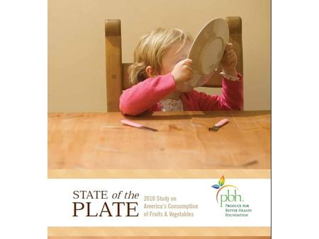 "Key Quotes from ""State of the Plate"" ""...while most individuals, including children, are aware that fruits and vegetables are good for them, not everyone."