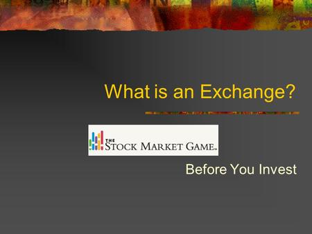 What is an Exchange? Before You Invest. Markets In The Stock Market Game, students buy and sell stocks and mutual funds listed on the three major US stock.