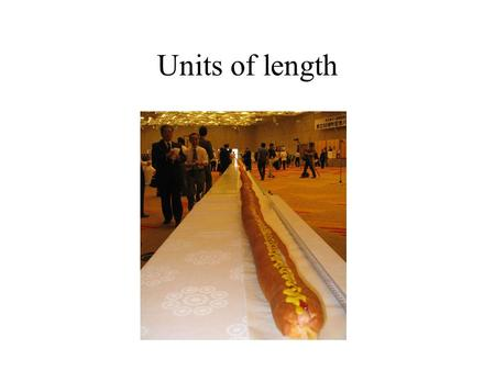 Units of length. Mile, furlong, fathom, yard, feet, inches, Angstroms, nautical miles, cubits.