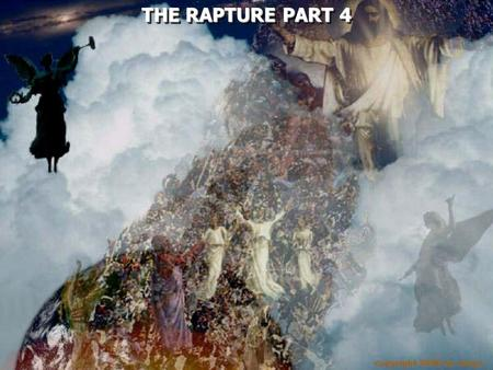 THE RAPTURE PART 4 THE RAPTURE PART 4. Matthew 24:29  Immediately after the tribulation of those days the sun will be darkened, and the moon will not.