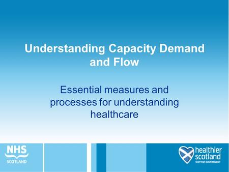 Understanding Capacity Demand and Flow Essential measures and processes for understanding healthcare.