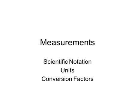 Measurements Scientific Notation Units Conversion Factors.