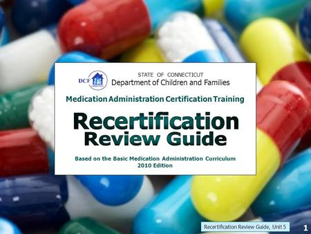 STATE OF CONNECTICUT Department of Children and Families Medication Administration Certification Training Based on the Basic Medication Administration.
