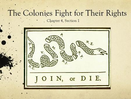 The Colonies Fight for Their Rights Chapter 4, Section 1.