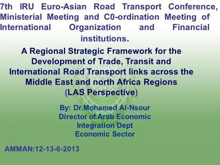 7th IRU Euro-Asian Road Transport Conference, Ministerial Meeting and C0-ordination Meeting of International Organization and Financial institutions. A.