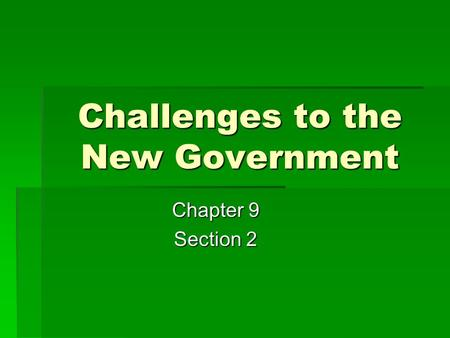 Challenges to the New Government Chapter 9 Section 2.