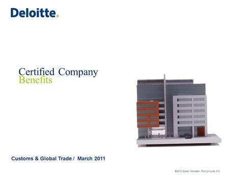 ©2010 Galaz, Yamazaki, Ruiz Urquiza, S.C. Certified Company Benefits Customs & Global Trade / March 2011.