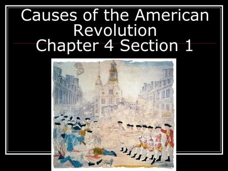 Causes of the American Revolution Chapter 4 Section 1.