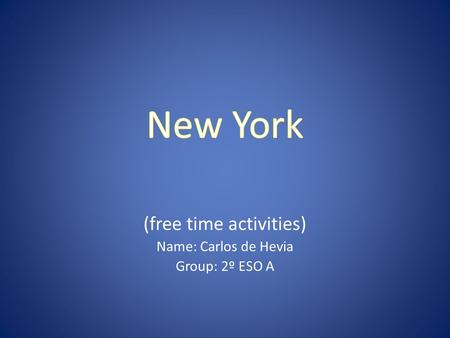 (free time activities) Name: Carlos de Hevia Group: 2º ESO A.