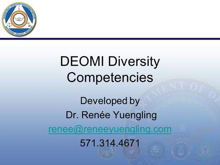 DEOMI Diversity Competencies Developed by Dr. Renée Yuengling 571.314.4671.