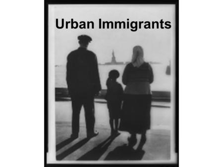 Urban Immigrants. Ellis Island Ellis Island is in New York Harbor. It was the gateway to American for 90% of the immigrants entering the United States.
