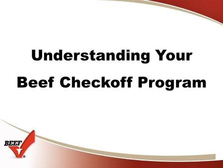 Understanding Your Beef Checkoff Program. 2 Beef Checkoff History Beef checkoff programs in the U.S. date back to 1922 … when the assessment rate was.