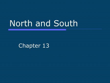 North and South Chapter 13. The North's Economy  Influenced greatly by technology and industry. Mass Production became common and soon factories would.