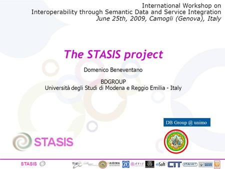 STASIS The STASIS project Domenico Beneventano BDGROUP Università degli Studi di Modena e Reggio Emilia - Italy DB unimo International Workshop.