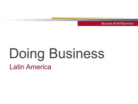Doing Business Latin America. The business environment *The economy with the best performance globally is included as a benchmark. Source: 2014 The International.