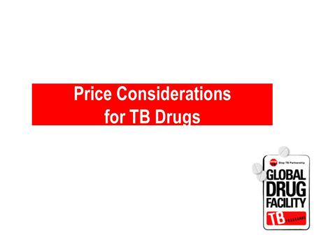 Price Considerations for TB Drugs. Goals of Effective Procurement Selecting appropriate medicines Meeting required quality standards In right quantities.