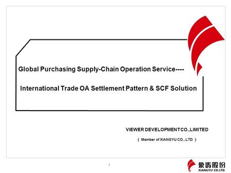 Global Purchasing Supply-Chain Operation Service---- International Trade OA Settlement Pattern & SCF Solution 1 VIEWER DEVELOPMENT CO.,LIMITED ( Member.