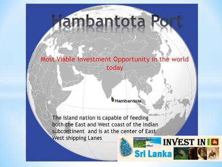 Most Viable Investment Opportunity in the world today The island nation is capable of feeding both the East and West coast of the Indian subcontinent and.