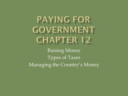Raising Money Types of Taxes Managing the Country's Money.
