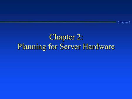 Chapter 2 Chapter 2: Planning for Server Hardware.