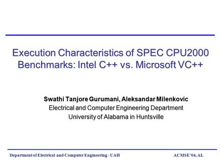 ACMSE'04, ALDepartment of Electrical and Computer Engineering - UAH Execution Characteristics of SPEC CPU2000 Benchmarks: Intel C++ vs. Microsoft VC++