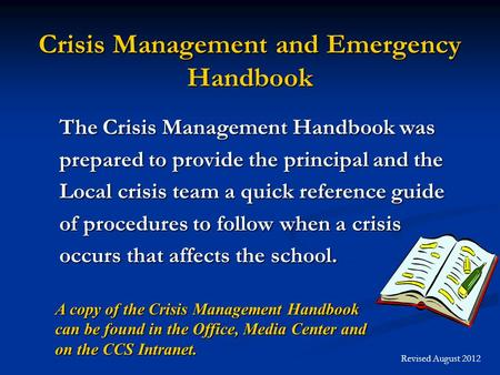 Crisis Management and Emergency Handbook The Crisis Management Handbook was prepared to provide the principal and the Local crisis team a quick reference.