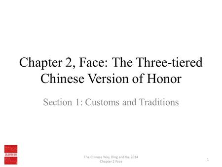 Chapter 2, Face: The Three-tiered Chinese Version of Honor Section 1: Customs and Traditions The Chinese Way, Ding and Xu, 2014 Chapter 2 Face 1.