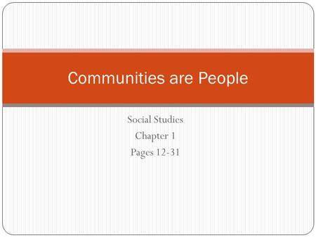 Social Studies Chapter 1 Pages 12-31 Communities are People.