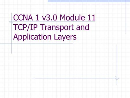 CCNA 1 v3.0 Module 11 TCP/IP Transport and Application Layers.
