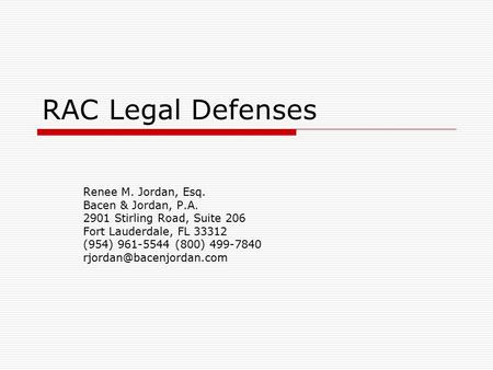 RAC Legal Defenses Renee M. Jordan, Esq. Bacen & Jordan, P.A. 2901 Stirling Road, Suite 206 Fort Lauderdale, FL 33312 (954) 961-5544 (800) 499-7840