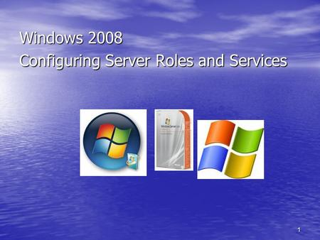 1 Windows 2008 Configuring Server Roles and Services.