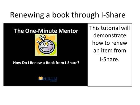 Renewing a book through I-Share This tutorial will demonstrate how to renew an item from I-Share.
