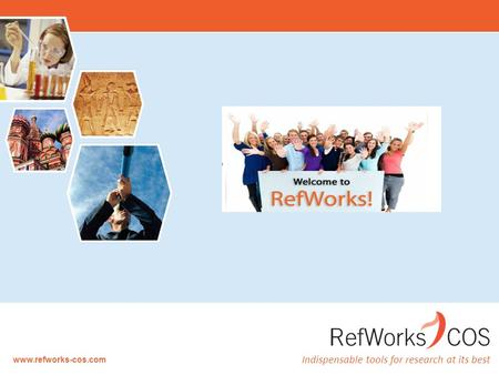 Indispensable tools for research at its best www.refworks-cos.com.