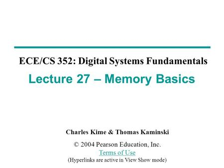 Charles Kime & Thomas Kaminski © 2004 Pearson Education, Inc. Terms of Use (Hyperlinks are active in View Show mode) Terms of Use ECE/CS 352: Digital Systems.