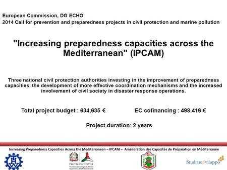 European Commission, DG ECHO 2014 Call for prevention and preparedness projects in civil protection and marine pollution Increasing preparedness capacities.
