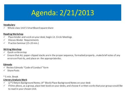 Agenda: 2/21/2013 Vocabulary  Whole-class Unit 5 SmartBoard square share Reading Workshop  Place binder and work on your desk; begin Lit. Circle Meetings.