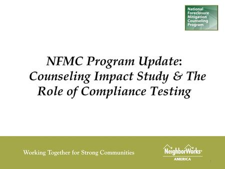 1 NFMC Program Update : Counseling Impact Study & The Role of Compliance Testing.