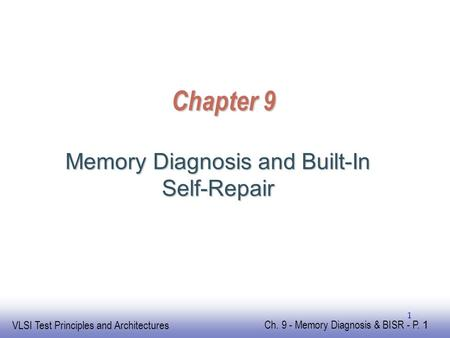 EE141 VLSI Test Principles and Architectures Ch. 9 - Memory Diagnosis & BISR - P. 1 1 Chapter 9 Memory Diagnosis and Built-In Self-Repair.