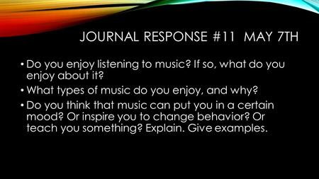 JOURNAL RESPONSE #11 MAY 7TH Do you enjoy listening to music? If so, what do you enjoy about it? What types of music do you enjoy, and why? Do you think.