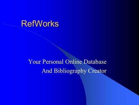 RefWorks Your Personal Online Database And Bibliography Creator.