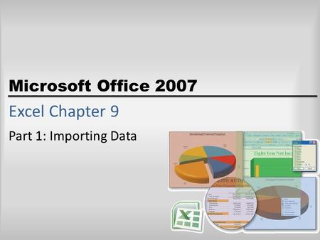 Microsoft Office 2007 Excel Chapter 9 Part 1: Importing Data.