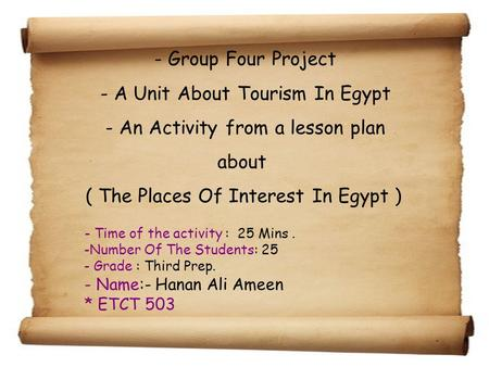 - Group Four Project - A Unit About Tourism In Egypt - An Activity from a lesson plan about ( The Places Of Interest In Egypt ) - Time of the activity.