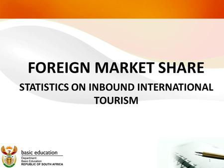 FOREIGN MARKET SHARE STATISTICS ON INBOUND INTERNATIONAL TOURISM 1.