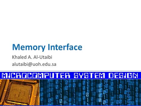 Khaled A. Al-Utaibi  Memory Interface and the 3 Buses  Interfacing the 8088 Processor  Interfacing the 8086 Processor  Interfacing.