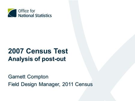 Analysis of post-out 2007 Census Test Analysis of post-out Garnett Compton Field Design Manager, 2011 Census.