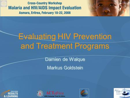 Evaluating HIV Prevention and Treatment Programs Damien de Walque Markus Goldstein.