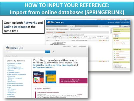 HOW TO INPUT YOUR REFERENCE: Import from online databases (SPRINGERLINK) HOW TO INPUT YOUR REFERENCE: Import from online databases (SPRINGERLINK) Open.