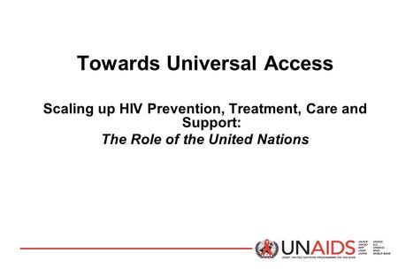 Towards Universal Access Scaling up HIV Prevention, Treatment, Care and Support: The Role of the United Nations.