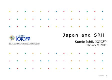  JOICFP 1 Japan and SRH Sumie Ishii, JOICFP February 9, 2009.