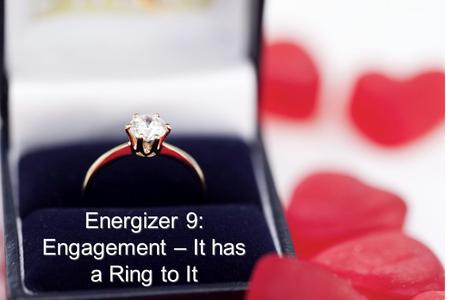 Introduction Energizer 9: Engagement – It has a Ring to It.